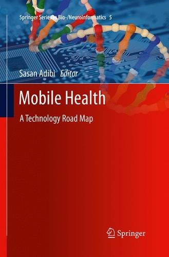 Mobile Health: A Technology Road Map (Springer Series in Bio-/Neuroinformatics)