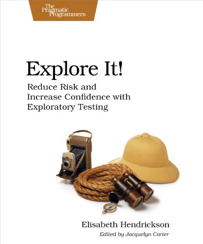 Elisabeth Hendrickson - Explore It!: Reduce Risk and Increase Confidence with Exploratory Testing