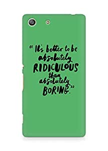 AMEZ its better to be absolutely ridiculous than boring Back Cover For Sony Xperia M5