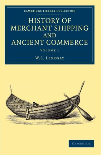 History of Merchant Shipping and Ancient Commerce (Cambridge Library Collection