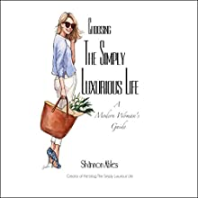 Choosing the Simply Luxurious Life: A Modern Woman's Guide | Livre audio Auteur(s) : Shannon Ables Narrateur(s) : Shannon Ables
