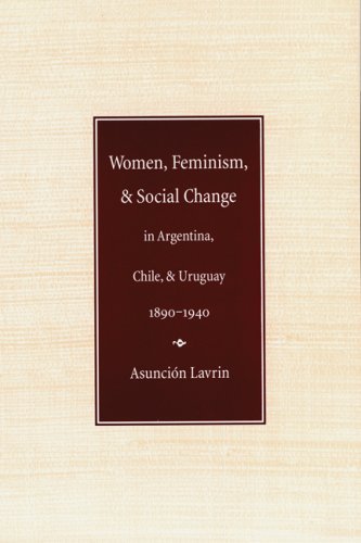 Women, Feminism and Social Change in Argentina, Chile, and Uruguay, 1890-1940 (Engendering Latin America)