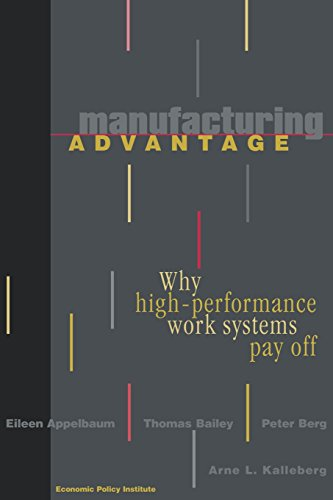 Manufacturing Advantage: Why High-Performance Work Systems Pay off (ILR Press Books)