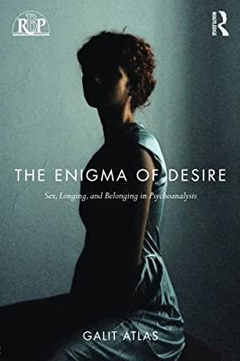 The Enigma of Desire: Sex, Longing, and Belonging in Psychoanalysis (Relational Perspectives Book Series)