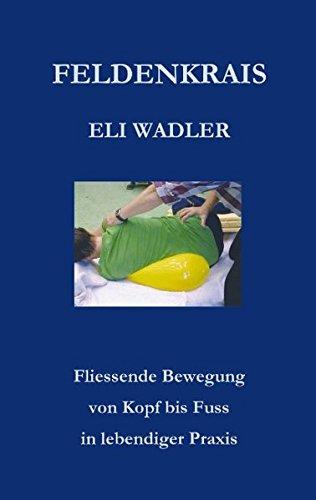 Buchcover: Feldenkrais Eli Wadler: Fliessende Bewegungen von Kopf bis Fuss in lebendiger Praxis (Books on Demand)