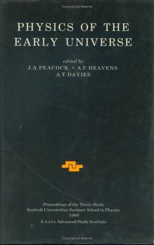 Physics Of The Early Universe: Proceedings Of The Thirty Sixth Scottish Universities Summer School In Physics, Edinburgh, July 24 - August 11 1989 (Scottish Graduate Series)