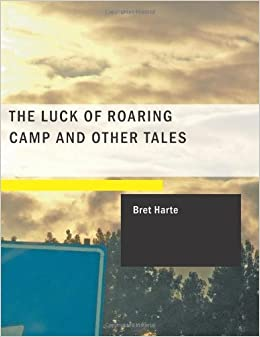 the luck of roaring camp essays
