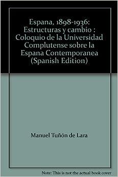 Espana, 1898-1936: Estructuras y cambio : Coloquio de la Universidad