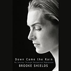 Down Came the Rain: My Journey Through Postpartum Depression | [Brooke Shields]
