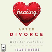 Healing after Divorce: Hope for Catholics Audiobook by Susan K. Rowland Narrated by Susan K. Rowland