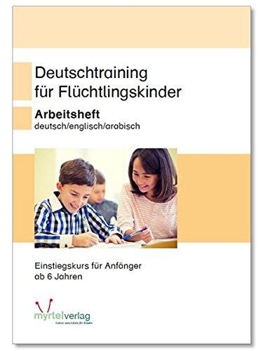 Deutschtraining für Flüchtlingskinder: Arbeitsheft mit englischen und arabischen Untertiteln - Einstiegskurs für Anfänger ab 8 Jahren hier kaufen