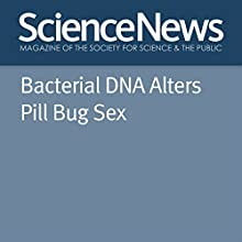 Bacterial DNA Alters Pill Bug Sex Other Auteur(s) : Susan Milius Narrateur(s) : Mark Moran