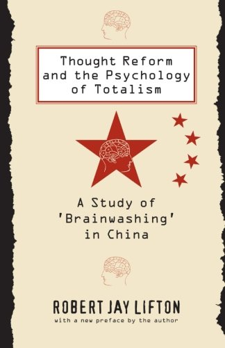 Thought Reform and the Psychology of Totalism: A Study of 'brainwashing' in China