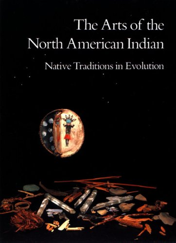 The Arts of the North American Indian: Native Traditions...