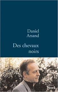 Des chevaux noirs : roman, Arsand, Daniel