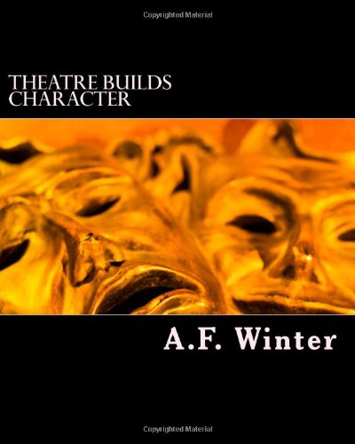 Theatre Builds Character: A Method Of Incorporating Character Education And Critical Thinking Skills Into The Art Of The Theatre