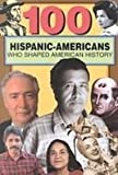 100 Hispanic-americans Who Shaped American History (100 Series)