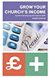 img - for Grow Your Church's Income: A Guide to Securing Long-Term Financial Health by Maggie Durran (2011-12-15) book / textbook / text book