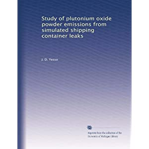 Study of plutonium oxide powder emissions from simulated shipping container leaks J. D. Yesso