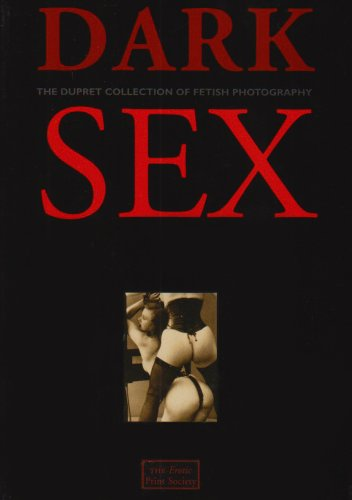 [] Dark Sex: The Dupret Collection of Fetish Photography