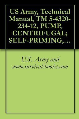US Army, Technical Manual, TM 5-4320-234-12, PUMP, CENTRIFUGAL; SELF-PRIMING, GASOLINE ENGINE DRIVEN, WHEEL MTD; 6-INCH, 1500 GPM CAPACITY AT 60 FT HEAD, ... military manauals, special forces PDF