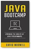 Java: Programming Bootcamp The Crash Course for Understanding the Basics of Java Computer Language (FREE Bonus, Java 8, Java Programming For Beginners)