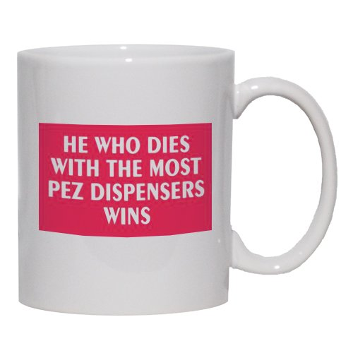He Who Dies With The Most Pez Dispensers Wins Mug For Coffee / Hot Beverage (...