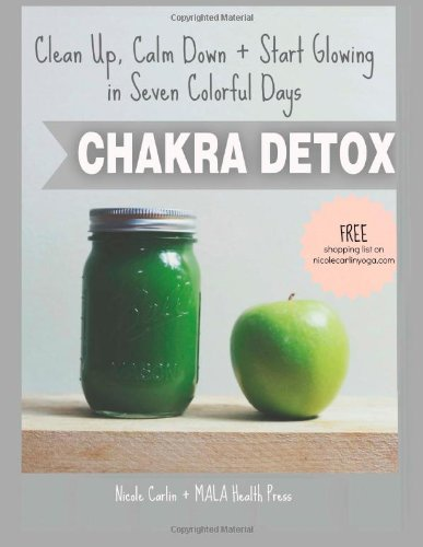 Chakra Detox: Clean Up, Calm Down + Start Glowing in Seven Colorful Days