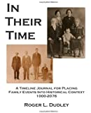 In Their Time: A Timeline Journal For Placing Family Events Into Historical Context 1000-2076