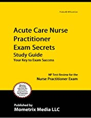 Acute Care Nurse Practitioner Exam Secrets Study Guide: NP Test Review for the Nurse Practitioner Exam