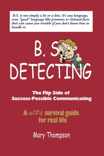 Book: B. S. Detecting - the Flip Side of Success-Possible Communicating by Mary B. Thompson