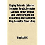 Rugby Union in Leinster: Leinster Rugby, Leinster Schools Rugby Senior Cup, Leinster Schools Junior Cup, Metropolitan...