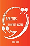 img - for Benefits Greatest Quotes - Quick, Short, Medium Or Long Quotes. Find The Perfect Benefits Quotations For All Occasions - Spicing Up Letters, Speeches, And Everyday Conversations. book / textbook / text book