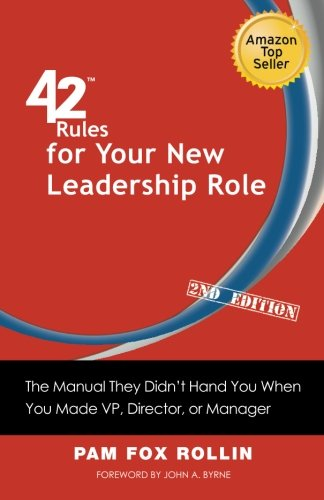 42 Rules for Your New Leadership Role (2nd Edition): The Manual They Didn't Hand You When You Made VP, Director, or Manager