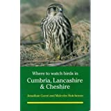 Where to Watch Birds in Cumbria, Lancashire and Cheshireby Jonathan Guest