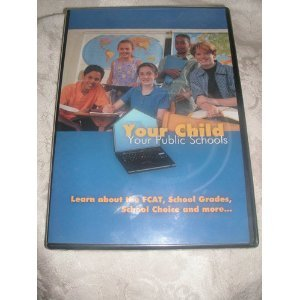 Your Child, Your Public Schools: Learn About the FCAT, School Grades, School Choice and More... (1 DVD, New in Shrink Wrap) - 1