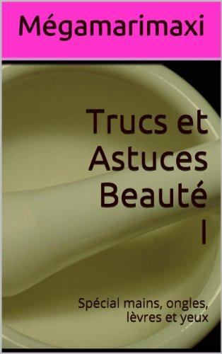 Couverture du livre Trucs et Astuces Beauté I: Spécial mains, ongles, lèvres et yeux