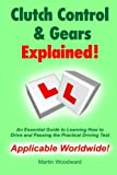 Martin Woodward Clutch Control & Gears Explained - An Essential Guide to Learning to Drive and Passing the Practical Driving Test