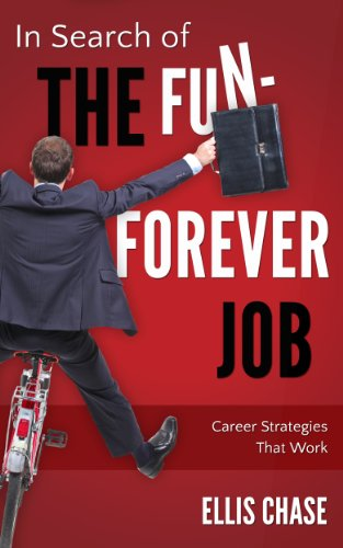 Book: In Search of the Fun-Forever Job - Career Strategies that Work by Ellis Chase