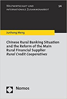Chinese Rural Banking Situation And The Reform Of The Main Rural Financial Supplier Rural Credit Cooperatives (Weltwirtschaft Und Internationale Zusammenarbeit)