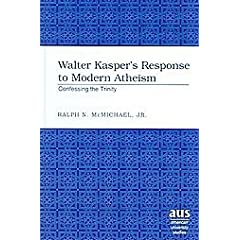 Walter Kasper's Response to Modern Atheism: Confessing the Trinity (American University Studies. Series VII. Theology and Religion)