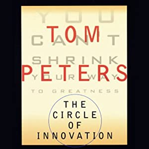 The Circle of Innovation: You Can't Shrink Your Way to Greatness | [Tom Peters]