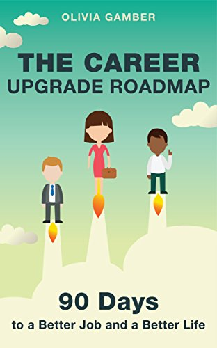 The Career Upgrade Roadmap: 90 Days To A Better Job And A Better Life by Olivia Gamber ebook deal
