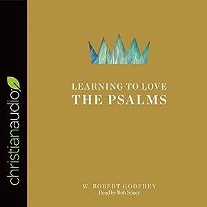 Learning to Love the Psalms Hörbuch von W. Robert Godfrey Gesprochen von: Bob Souer