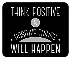 Think Positive and Positive things will Happen Black Motivational Inspirational Quote