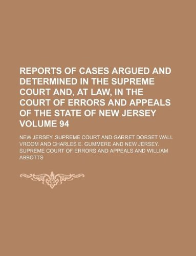 Reports of cases argued and determined in the Supreme Court and, at law, in the Court of Errors and Appeals of the State of New Jersey Volume 94