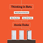 Thinking in Bets: Making Smarter Decisions When You Don't Have All the Facts | [Annie Duke]