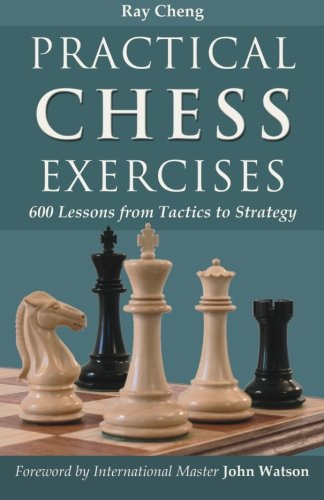 Practical Chess Exercises: 600 Lessons from Tactics to Strategy