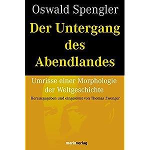 Der Untergang des Abendlandes: Umrisse einer Morphologie der Weltgeschichte (Kleine Philosophische R