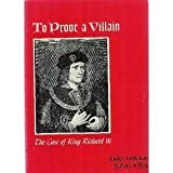 To Prove a Villain: The Case of King Richard the Third by Littleton, Taylor D., Rea, Robert R. (1964) Paperback